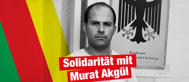Solidarität mit Murat Akgül